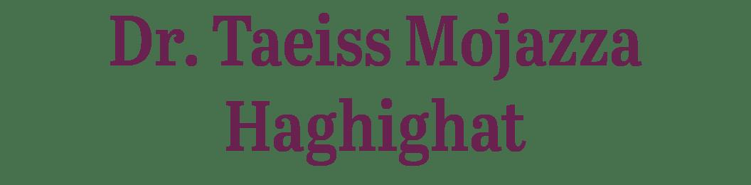 Dr. Taeiss Mojazza Haghighat